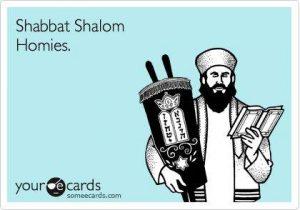 Shabbat Shalom Homies.